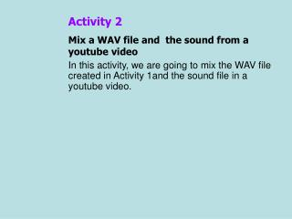 Activity 2 Mix a WAV file and the sound from a youtube video