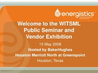 Welcome to the WITSML  Public Seminar and  Vendor Exhibition