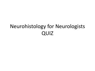 Neurohistology for Neurologists QUIZ