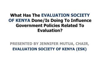 PRESENTED BY JENNIFER MUTUA, CHAIR,  EVALUATION SOCIETY OF KENYA (ESK)