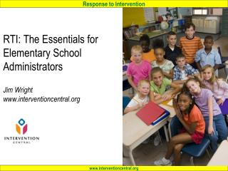 RTI: The Essentials for Elementary School Administrators Jim Wright interventioncentral