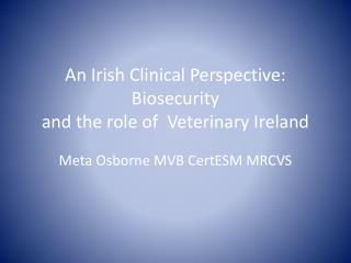 An Irish Clinical Perspective: Biosecurity and the role of  Veterinary Ireland