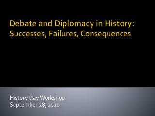 Debate and Diplomacy in History:  Successes, Failures, Consequences