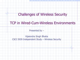 Challenges of Wireless Security TCP in Wired-Cum-Wireless Environments