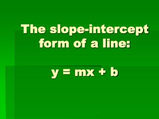 The slope-intercept form of a line:  y  mx  b