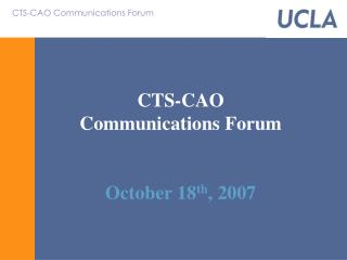 CTS-CAO Communications Forum October 18 th , 2007