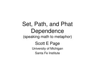 Set, Path, and Phat Dependence (speaking math to metaphor)