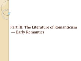 Part III: The Literature of Romanticism  — Early Romantics