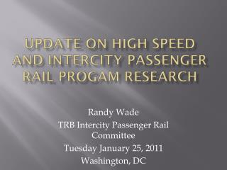 Update on high Speed and Intercity Passenger Rail  Progam  Research