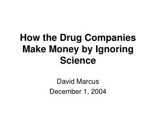 How the Drug Companies Make Money by Ignoring Science