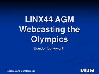LINX44 AGM  Webcasting the Olympics