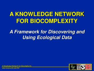A KNOWLEDGE NETWORK FOR BIOCOMPLEXITY A Framework for Discovering and Using Ecological Data