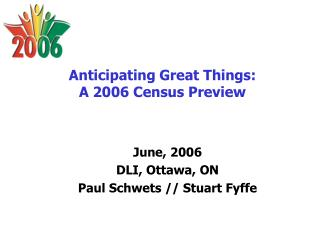 Anticipating Great Things:   A 2006 Census Preview