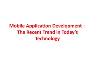 Mobile Application Development – The Recent Trend in Today's Technology