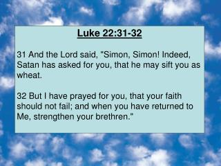 "Luke 22:31-32 31 And the Lord said, ""Simon, Simon! Indeed, Satan has asked for you, that he may sift you as wheat."