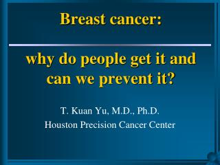 Breast cancer:  why do people get it and can we prevent it?