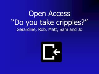 "Open Access ""Do you take cripples?"""