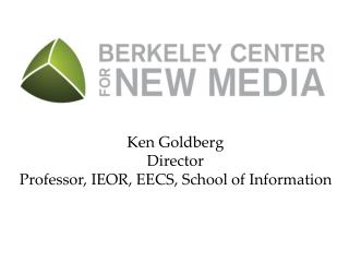 Ken Goldberg Director Professor, IEOR, EECS, School of Information