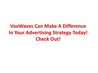 VoxWaves Can Make A Difference In Your Advertising Strategy Today! Check Out!