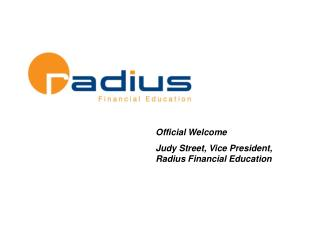 Official Welcome Judy Street, Vice President, Radius Financial Education