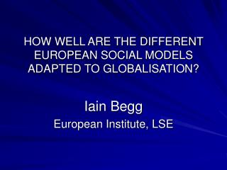 HOW WELL ARE THE DIFFERENT EUROPEAN SOCIAL MODELS ADAPTED TO GLOBALISATION?