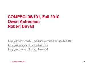 COMPSCI 06/101, Fall 2010 Owen Astrachan Robert Duvall