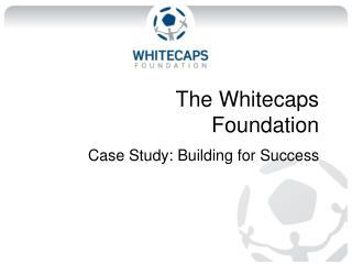 The Whitecaps  Foundation