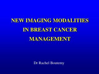 NEW IMAGING MODALITIES IN BREAST CANCER MANAGEMENT