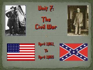 Unit 7:   The Civil  War April 1861 To April 1865