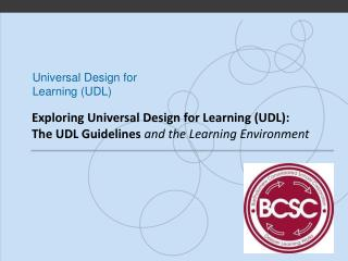 Exploring Universal Design for Learning (UDL):  The UDL Guidelines  and the Learning Environment