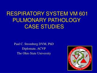 Paul C. Stromberg DVM, PhD Diplomate, ACVP The Ohio State University