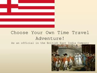 Choose Your Own Time Travel Adventure! As an official in the British East India Company