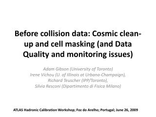 Before collision data: Cosmic clean-up and cell masking (and Data Quality and monitoring issues)