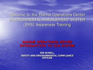 Welcome to the Marine Operations Center ENVIRONMENTAL MANAGEMENT SYSTEM (EMS) Awareness Training