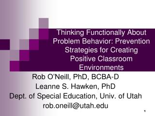 Rob O'Neill, PhD, BCBA-D Leanne S. Hawken, PhD Dept. of Special Education, Univ. of Utah