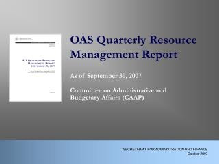OAS Quarterly Resource 			Management Report 		As of September 30, 2007