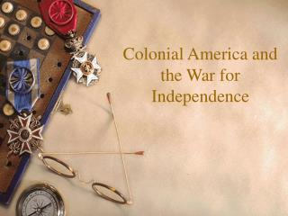 Colonial America and  the War for Independence