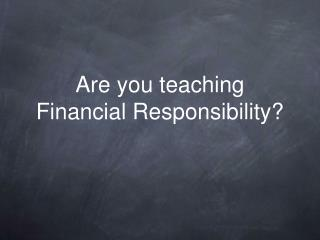 Are you teaching Financial Responsibility?
