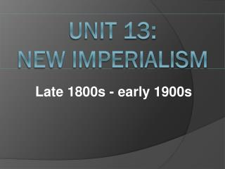 Unit 13: New Imperialism