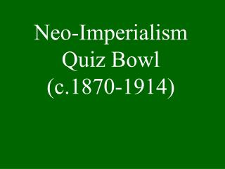 Neo-Imperialism Quiz Bowl (c.1870-1914)
