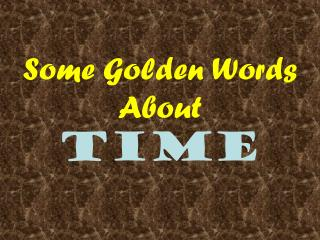 Some Golden Words About Time