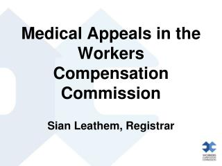 Medical Appeals in the Workers Compensation Commission Sian Leathem, Registrar
