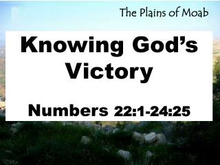 Knowing God's Victory Numbers  22:1-24:25