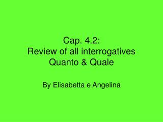 Cap. 4.2: Review of all interrogatives Quanto & Quale