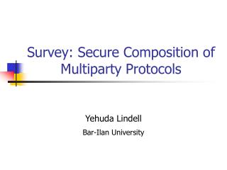 Survey: Secure Composition of Multiparty Protocols