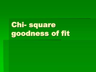 Chi- square goodness of fit