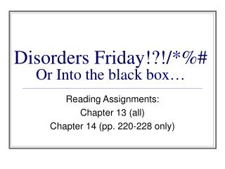 Disorders Friday!?!/*%# Or Into the black box…