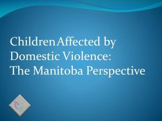 Children Affected by Domestic Violence: The Manitoba Perspective