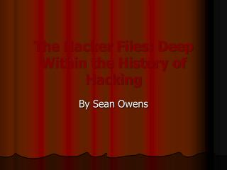 The Hacker Files: Deep Within the History of Hacking