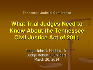 Judge John J. Maddux, Jr. Judge Robert L. Childers March 20, 2014